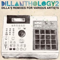 Dillanthology 2 - Dillas Remixes For Various Artists