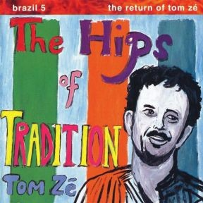 Brazil Classics 5 The Hips of Tradition the return of Tom Ze