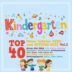 Kindergarten Top 40 Vol. 2- meine liebsten Tanz- und Mitsing Hits