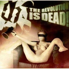 The Revolution Is Dead!