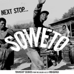Next Stop -Soweto Vol.1: Underground Township Jive 1969-76