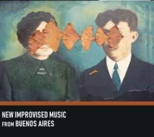 New Improvised Music from Buenos Aires