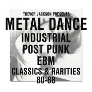 Metal Dance: Industrial / Post-Punk / EBM : Classics & Rarities