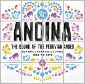 ANDINA: Huayno, Carnaval and Cumbia - The Sound Of The Peruvian Andes 1968-1978
