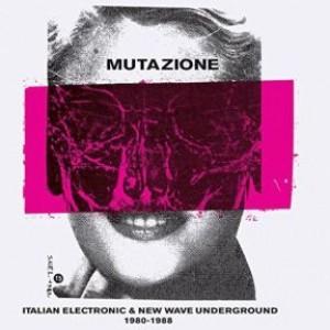 Mutazione Italian Electronic & New Wave Underground 1980 - 1988