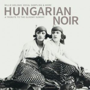 Hungarian Noir: A Tribute To The Gloomy Sunday