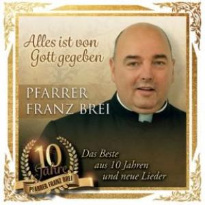 Alles ist von Gott gegeben - 10 Jahre Pfarrer Franz Brei