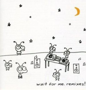 Wait For Me - Remixes!