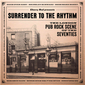 Surrender To The Rhythm: The London Pub Rock Scene