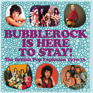 Bubblerock is Here to Stay! The British Pop Explosion 1970-73