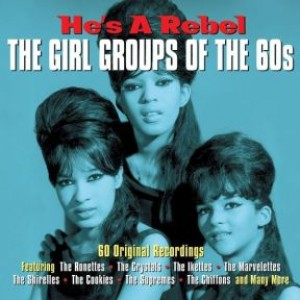 He's A Rebel: The Girl Groups of the 60s