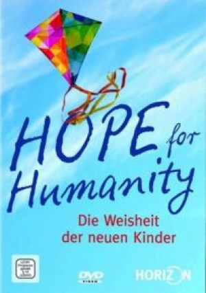 Hope for Humanity: Die Weisheit der neuen Kinder