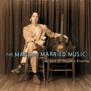 The man who married music - the best of Stephen Fearing