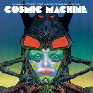 Cosmic Machine - A Voyage Across French Cosmic And Electronique Avant-garde (1970-1980)