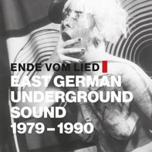 Ende vom Lied: East German Underground Sound 1979 - 1990