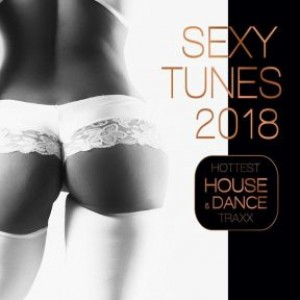 Sexy Tunes 2018 - Hottest House & Dance Traxx