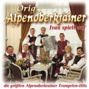 Ivan spielt auf - die größten Alpenoberkrainer Trompenten-Hits