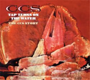 Tap Turns On The Water - The C.C.S. Story: 2 Disc Deluxe Edition