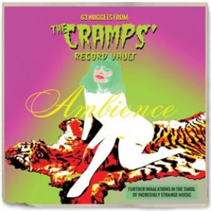 Ambience: 63 Nuggets From The Cramps' Record Vault