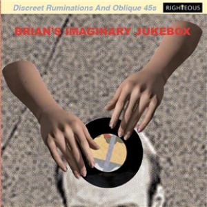 Brian's Imaginary Jukebox: Discreet Ruminations And Oblique 45s
