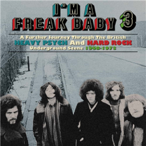 I'm A Freak Baby 3 - A Further Journey Through The British Heavy Psych And Hard Rock Underground Scene 1968-1973: 3CD Clamshell Boxset