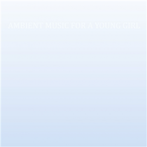 Ambient Music For A Young Girl