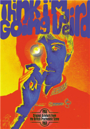 Think I'm Going Weird: Original Artefacts From The Birtish Psychedelic Scene 1966-68