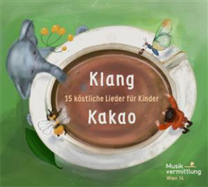 Klang Kakao: 15 köstliche Lieder für Kinder