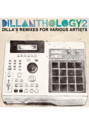 Dillanthology 2 - Dillas Remixes For Various Artists