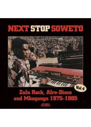 Next Stop Soweto - Zulu Rock, Afro Disco and Mbanqanga 1975 - 1985