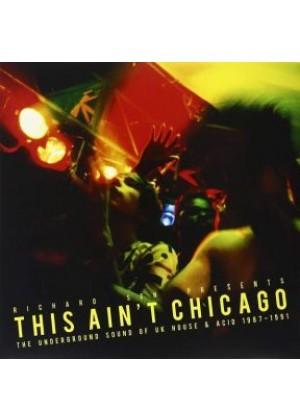 Richard Sen presents This ain't Chicago The Underground Sound of UK House & Acid 1987 - 1991