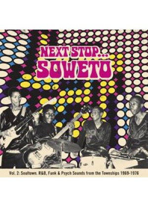 Next Stop Soweto Vol 2: Soultown - R&B, Funk & Psych Sounds from the Townships 1969-1976
