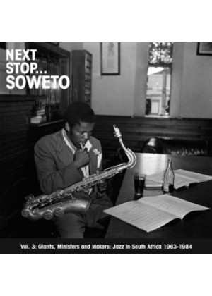 Next Stop Soweto Vol. 3 - Giants, Ministers and Makers - Jazz in South Africa 1963-1984