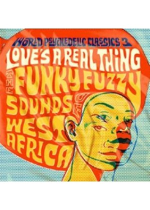 World Psychedelic Classic 3: Love's A Real Thing