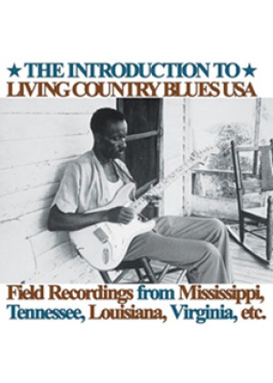 The Introduction To Living Country Blues: Field Recordings from...
