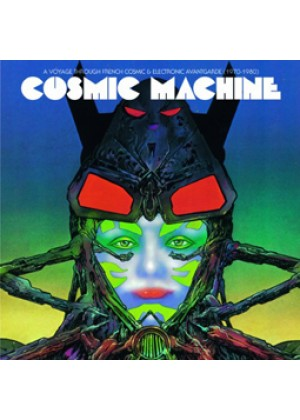 Cosmic Machine - A voyage across French cosmic and electronique avantgarde (1970-1980)