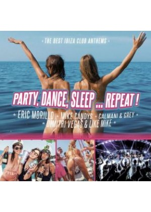 Party, Dance, Sleep - Repeat! The Best Ibiza Anthems